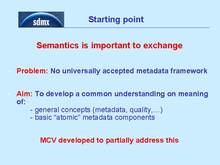 Starting point Semantics is important to exchange § Problem: No universally accepted metadata framework