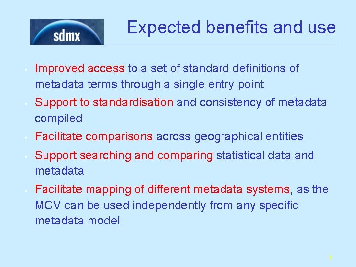 Expected benefits and use § § § Improved access to a set of standard
