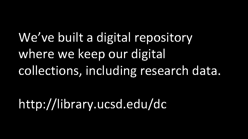 We've built a digital repository where we keep our digital collections, including research data.