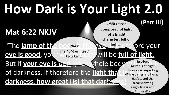 How Dark is Your Light 2. 0 Mat 6: 22 NKJV Phōteinos: Composed of