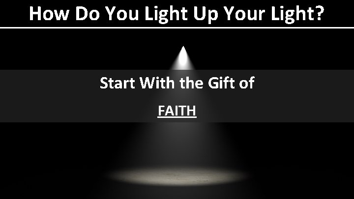 How Do You Light Up Your Light? Start With the Gift of FAITH