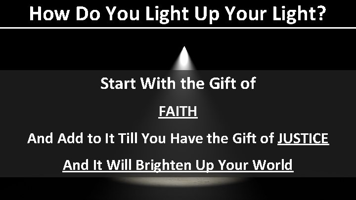 How Do You Light Up Your Light? Start With the Gift of FAITH And