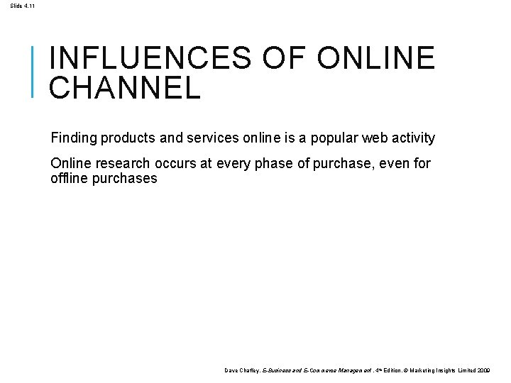 Slide 4. 11 INFLUENCES OF ONLINE CHANNEL Finding products and services online is a