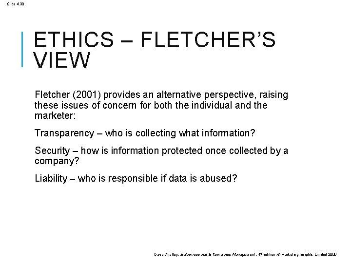 Slide 4. 30 ETHICS – FLETCHER'S VIEW Fletcher (2001) provides an alternative perspective, raising