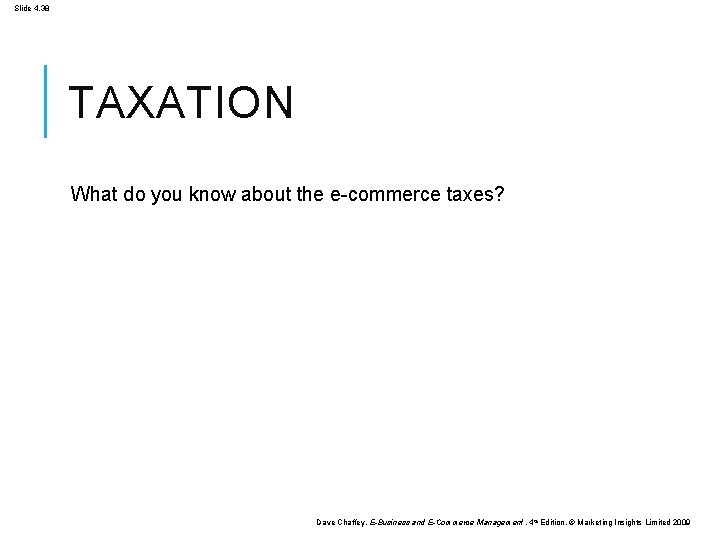 Slide 4. 38 TAXATION What do you know about the e-commerce taxes? Dave Chaffey,