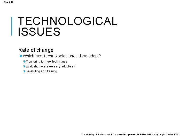 Slide 4. 45 TECHNOLOGICAL ISSUES Rate of change Which new technologies should we adopt?