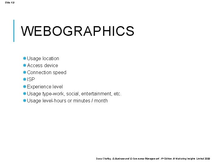 Slide 4. 9 WEBOGRAPHICS Usage location Access device Connection speed ISP Experience level Usage