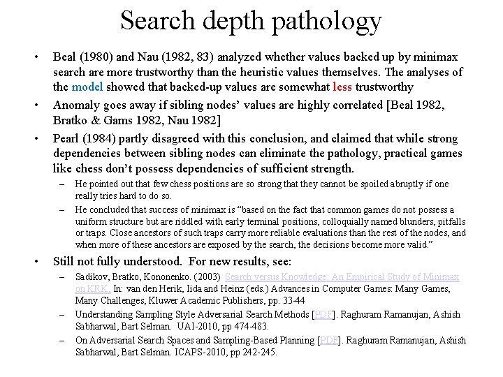 Search depth pathology • • • Beal (1980) and Nau (1982, 83) analyzed whether