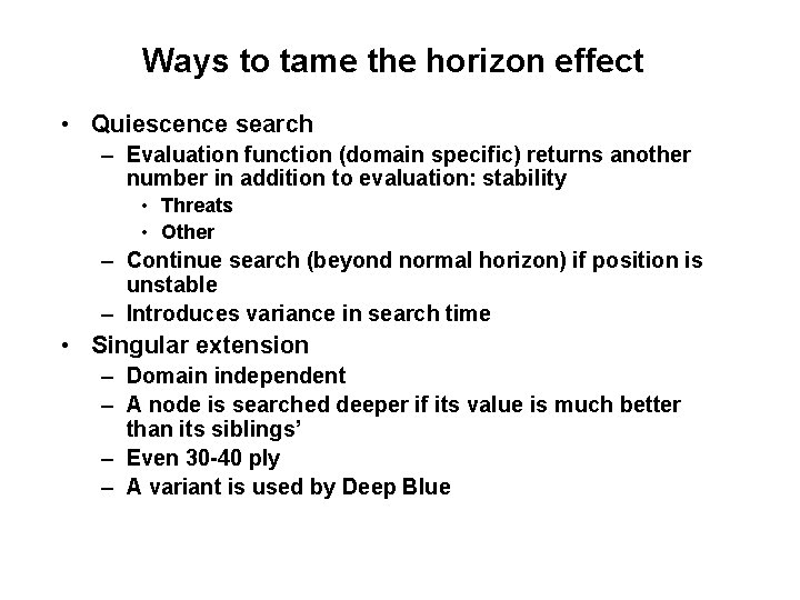 Ways to tame the horizon effect • Quiescence search – Evaluation function (domain specific)