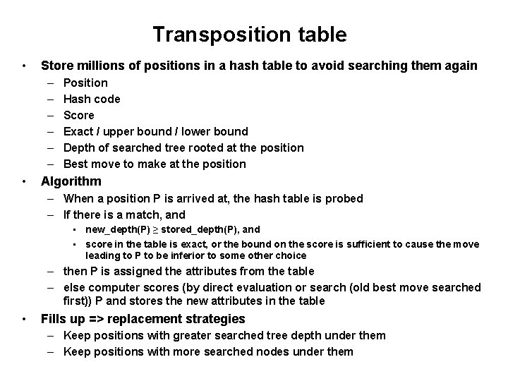 Transposition table • Store millions of positions in a hash table to avoid searching