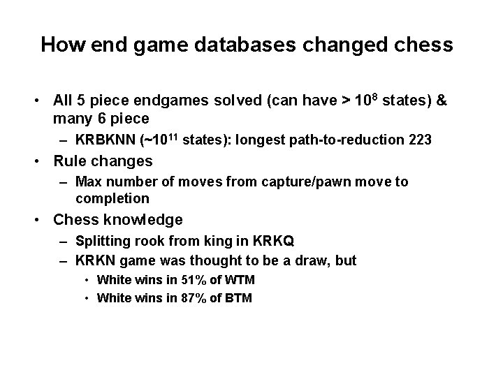How end game databases changed chess • All 5 piece endgames solved (can have