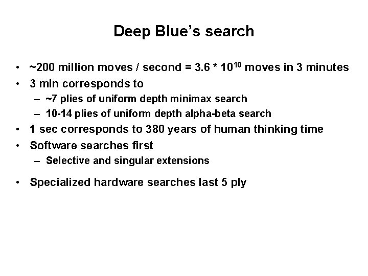 Deep Blue's search • ~200 million moves / second = 3. 6 * 1010