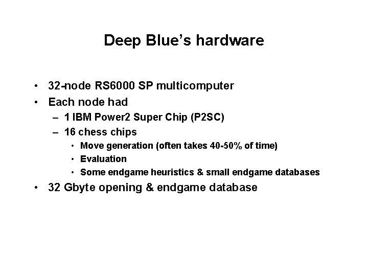Deep Blue's hardware • 32 -node RS 6000 SP multicomputer • Each node had