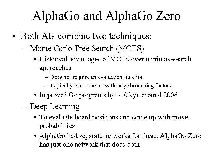 Alpha. Go and Alpha. Go Zero • Both AIs combine two techniques: – Monte