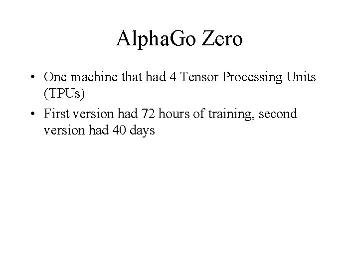Alpha. Go Zero • One machine that had 4 Tensor Processing Units (TPUs) •