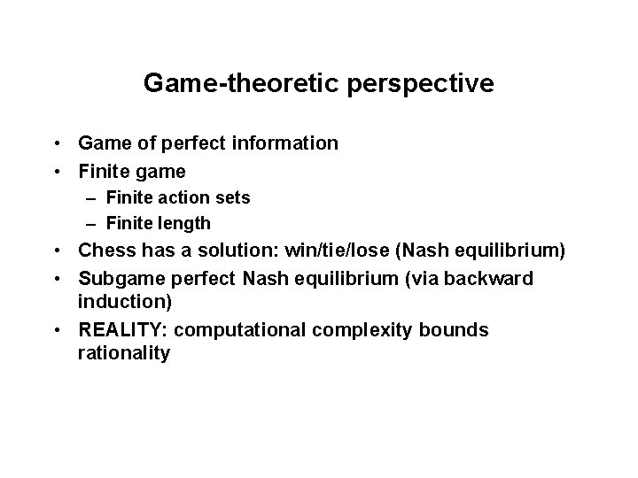Game-theoretic perspective • Game of perfect information • Finite game – Finite action sets