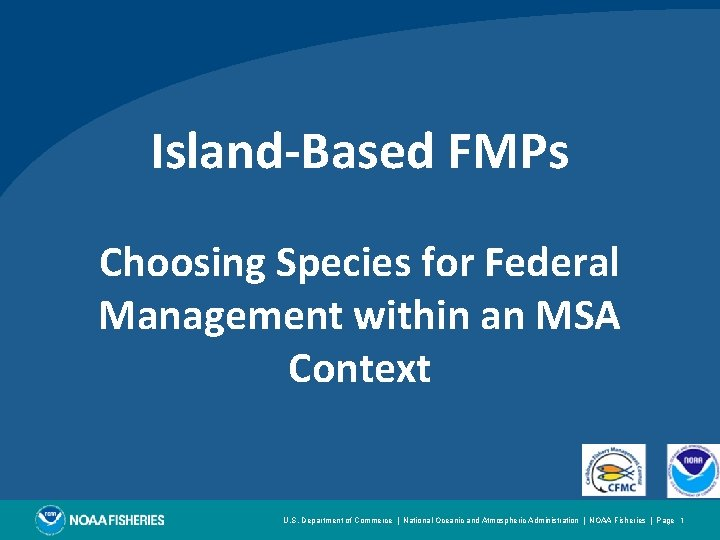 Island-Based FMPs Choosing Species for Federal Management within an MSA Context U. S. Department