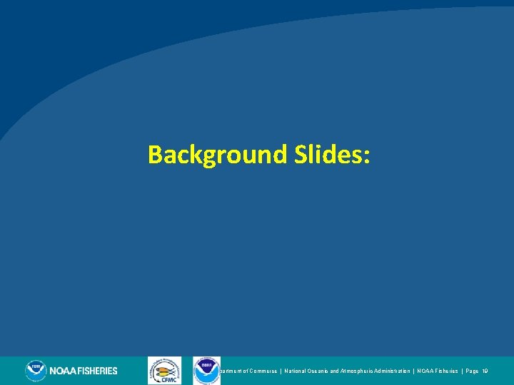 Background Slides: U. S. Department of Commerce|National Oceanic and Atmospheric Administration|NOAA Fisheries|Page 19