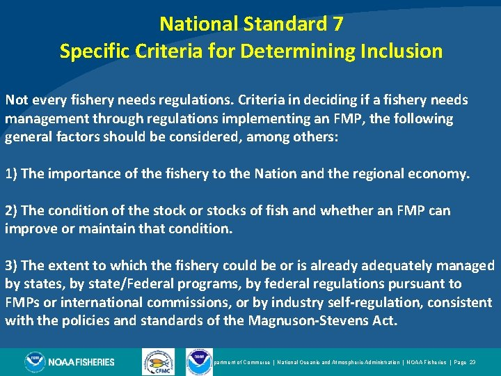 National Standard 7 Specific Criteria for Determining Inclusion Not every fishery needs regulations. Criteria