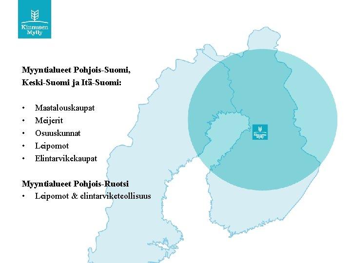 Myyntialueet Pohjois-Suomi, Keski-Suomi ja Itä-Suomi: • • • Maatalouskaupat Meijerit Osuuskunnat Leipomot Elintarvikekaupat Myyntialueet