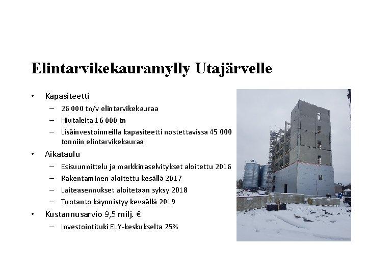 Elintarvikekauramylly Utajärvelle • Kapasiteetti – 26 000 tn/v elintarvikekauraa – Hiutaleita 16 000 tn