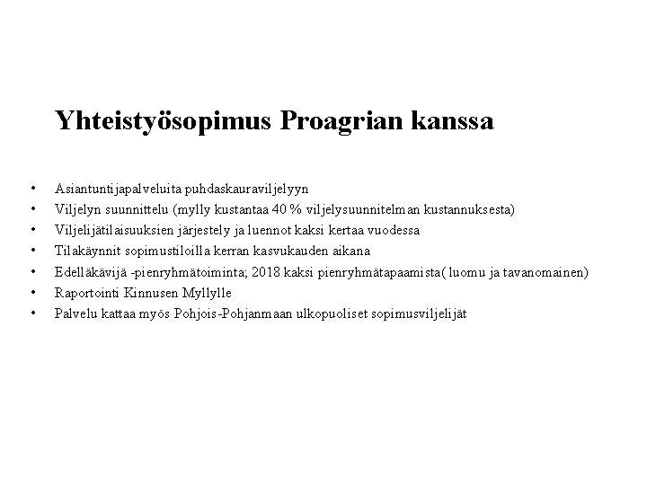 Yhteistyösopimus Proagrian kanssa • • Asiantuntijapalveluita puhdaskauraviljelyyn Viljelyn suunnittelu (mylly kustantaa 40 % viljelysuunnitelman