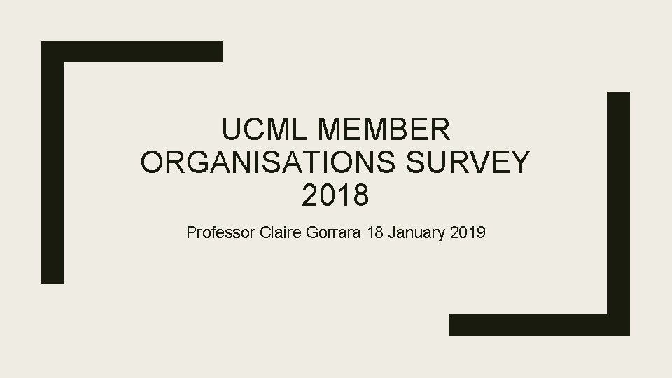 UCML MEMBER ORGANISATIONS SURVEY 2018 Professor Claire Gorrara 18 January 2019