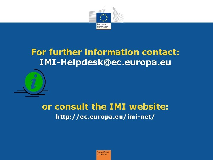 For further information contact: IMI-Helpdesk@ec. europa. eu or consult the IMI website: http: //ec.