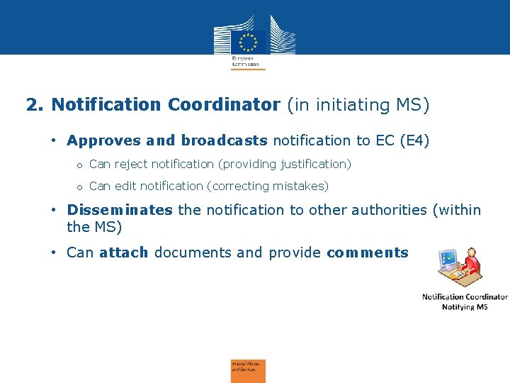 2. Notification Coordinator (in initiating MS) • Approves and broadcasts notification to EC (E