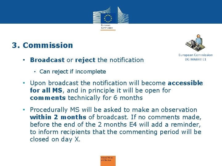 3. Commission • Broadcast or reject the notification • Can reject if incomplete •