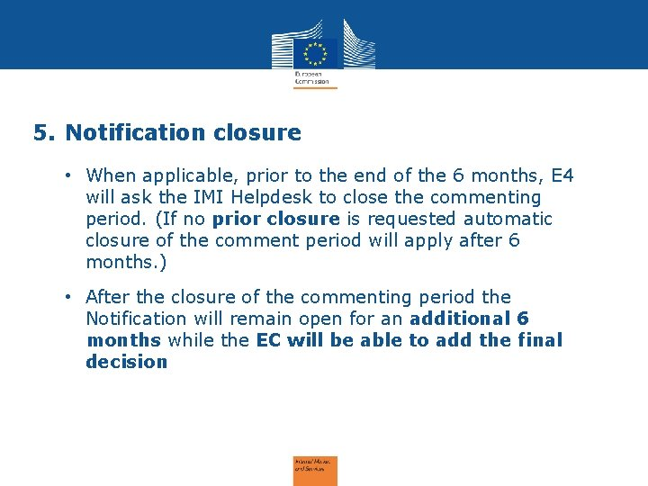 5. Notification closure • When applicable, prior to the end of the 6 months,