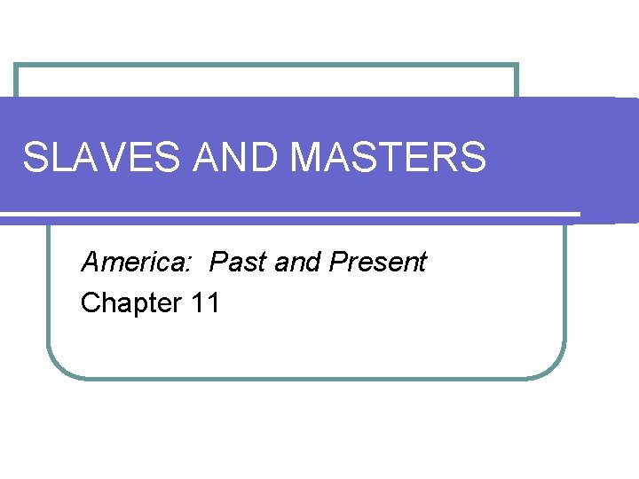 SLAVES AND MASTERS America: Past and Present Chapter 11
