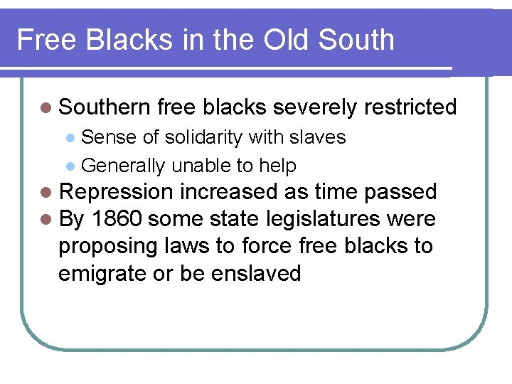 Free Blacks in the Old South l Southern free blacks severely restricted Sense of