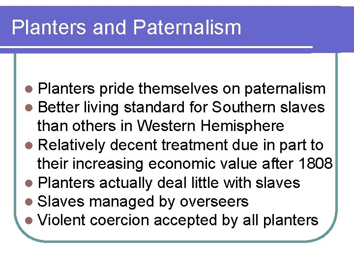 Planters and Paternalism l Planters pride themselves on paternalism l Better living standard for