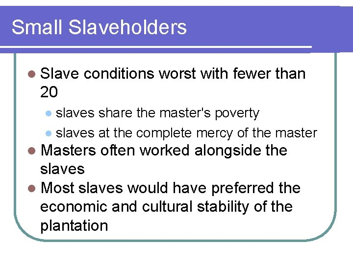 Small Slaveholders l Slave conditions worst with fewer than 20 slaves share the master's