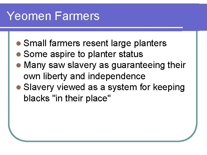 Yeomen Farmers l Small farmers resent large planters l Some aspire to planter status