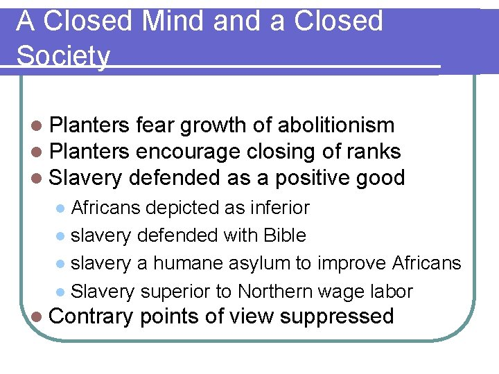 A Closed Mind a Closed Society l Planters fear growth of abolitionism l Planters