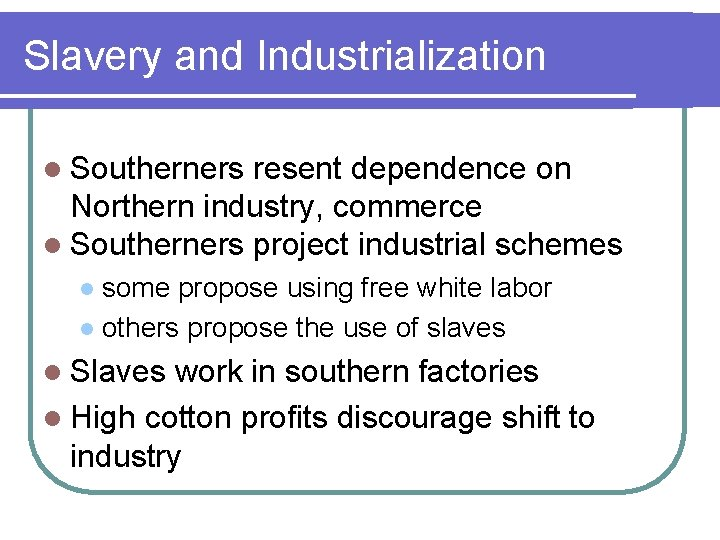 Slavery and Industrialization l Southerners resent dependence on Northern industry, commerce l Southerners project