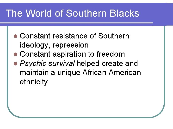 The World of Southern Blacks l Constant resistance of Southern ideology, repression l Constant