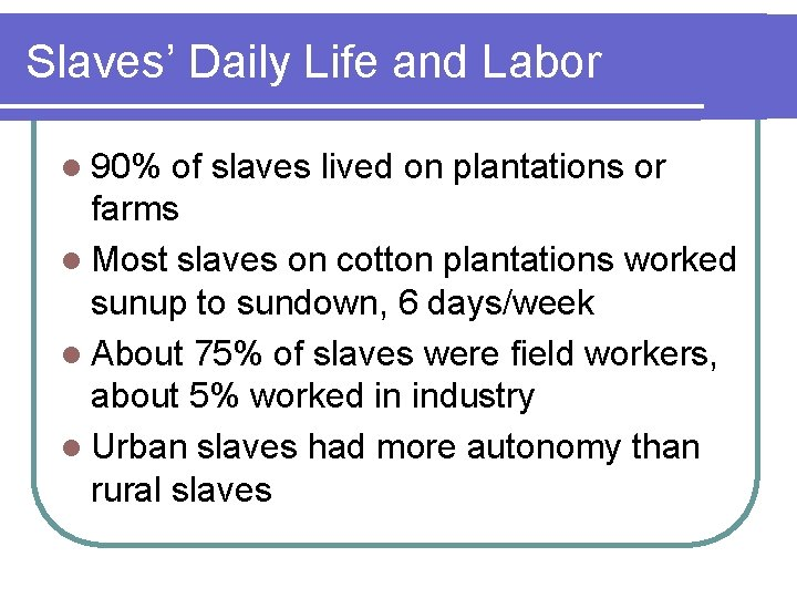 Slaves' Daily Life and Labor l 90% of slaves lived on plantations or farms