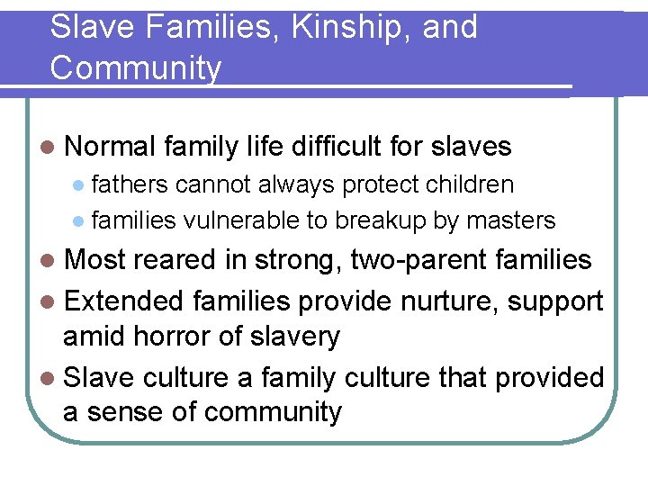 Slave Families, Kinship, and Community l Normal family life difficult for slaves fathers cannot