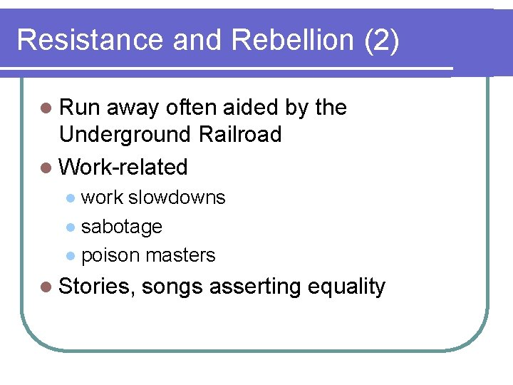 Resistance and Rebellion (2) l Run away often aided by the Underground Railroad l
