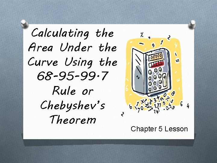 Calculating the Area Under the Curve Using the 68 -95 -99. 7 Rule or