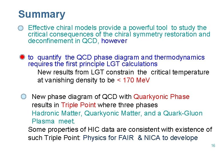 Summary n Effective chiral models provide a powerful tool to study the critical consequences