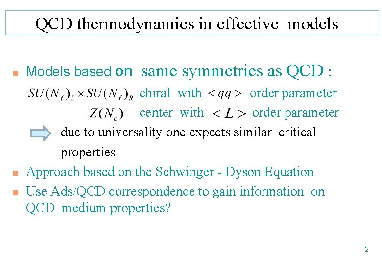 QCD thermodynamics in effective models n Models based on same symmetries as QCD