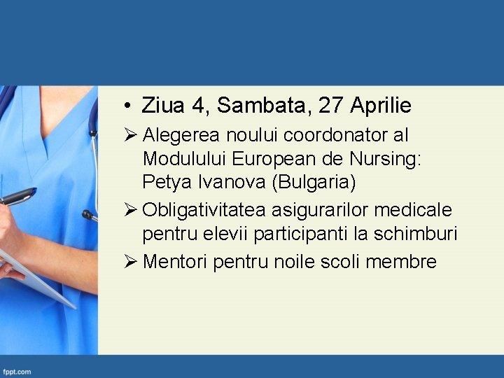 • Ziua 4, Sambata, 27 Aprilie Ø Alegerea noului coordonator al Modulului European