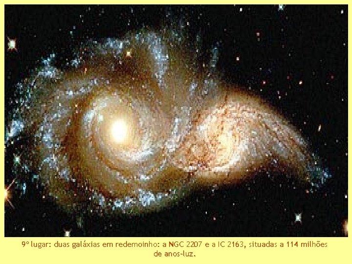 9º lugar: duas galáxias em redemoinho: a NGC 2207 e a IC 2163, situadas