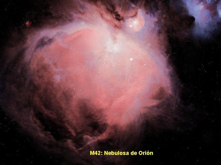 M 42: Nebulosa de Orión