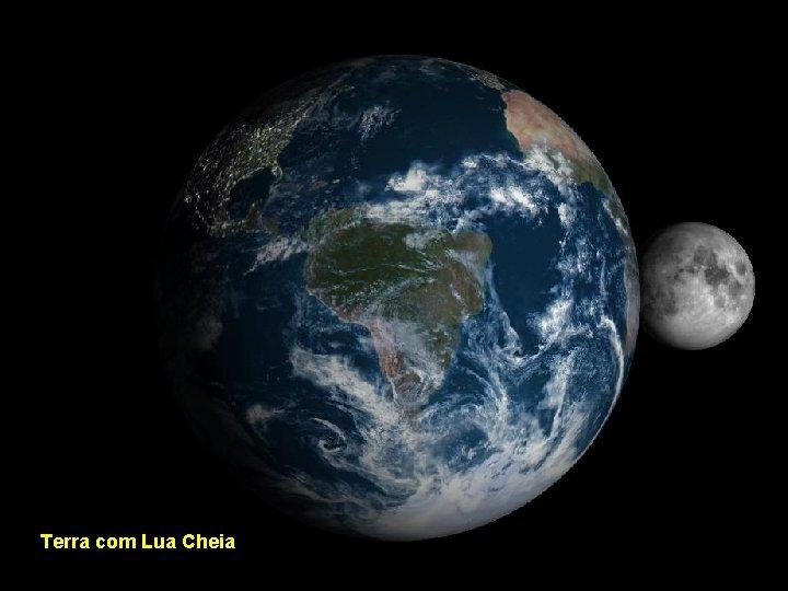 Terra com Lua Cheia