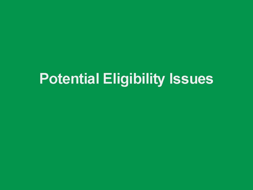 Potential Eligibility Issues